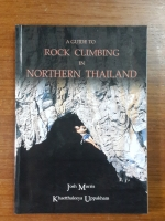 A GUIDE TO ROCK CLIMBING IN NORTHERN THAILAND / Morris,Uppakham