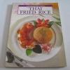 International Thai Cooking : Thai Fried Rice ฉบับ 2 ภาษา ไทย-อังกฤษ พิมพ์ครั้งที่ 2 โดย กองบรรณาธิการสำนักพิมพ์แสงแดด