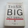 คิดใหญ่ทำเล็ก (Think Big Act Small) เจสัน เจนนิงส์ เขียน จิตอำไพ แปล