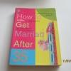 จับให้ทันรถด่วนขบวนสุดท้าย (How to Get Married After 35) เฮเลน่า แฮคเกอร์ โรเซนเบิร์ก เขียน ปุษปณัฐา แปล