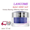 Lancome BLANC EXPERT Nuit Firmness Restoring Whitening Night Cream 15 ml.ครีมบำรุงเพื่อฟื้นฟูผิวขาวกระจ่างใส ยามค่ำคืน