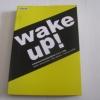 Wake uP! รวมบทบรรณาธิการบันดาลใจจาก 3 บก. a day วงศ์ทนง ชัยณรงค์สิงห์/ วชิรา รุธิรกนก/ ทรงกลด บางยี่ขัน***สินค้าหมด***