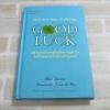 Good Luck พิมพ์ครั้งที่ 5 Alex Rovira & Fernando Trias de Bes เขียน หนึ่งหทัย แรงผลสัมฤทธิ์และสุพัตรา พิษณุวงษ์ แปล